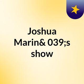 Joshua Marin's show