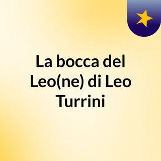 La bocca del Leo(ne) di Leo Turrini