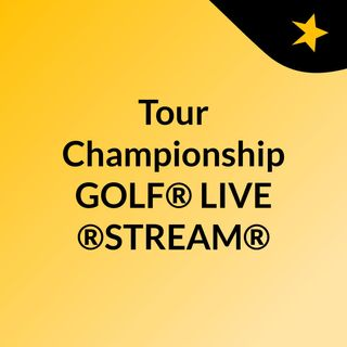 Tour Championship GOLF® LIVE ®STREAM®