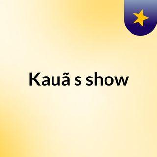 Kauã's show