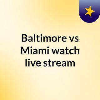 Baltimore vs Miami watch live stream