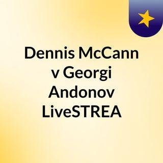 Dennis McCann v Georgi Andonov LiveSTREA