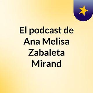 El podcast de Ana Melisa Zabaleta Mirand