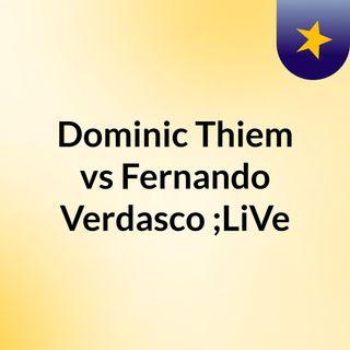 Dominic Thiem vs Fernando Verdasco ;LiVe