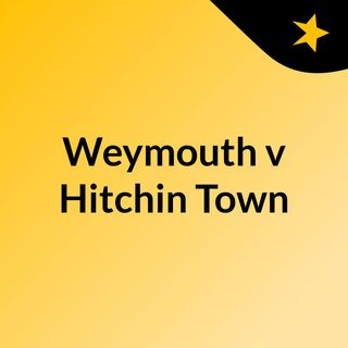 Weymouth v Hitchin Town