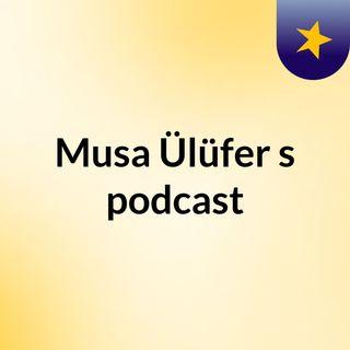 Episode 1 - Musa Ülüfer's podcast