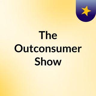 The Outconsumer Show