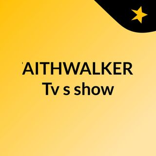 FAITHWALKERS Tv's show