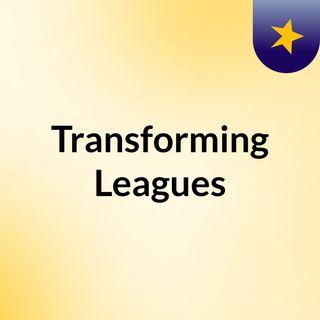 Transforming Leagues