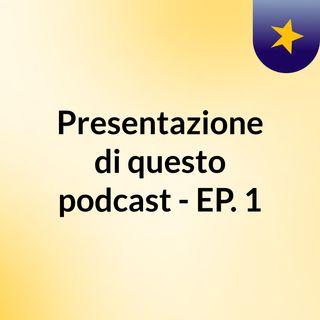 Presentazioni del podcast - EP.1