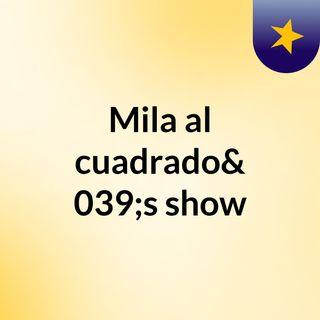 Mila Al Cuadrado (Mensaje De Prueba:Improvisación Total XD)