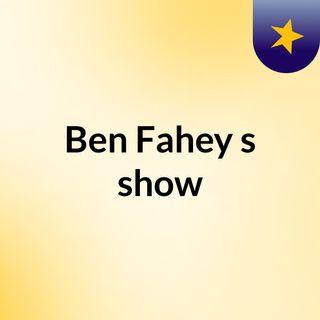 Ben Fahey's show