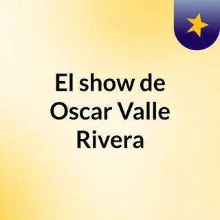 El show de Oscar Valle Rivera