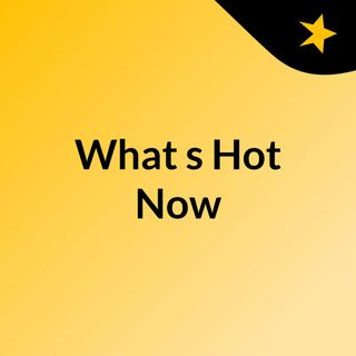 What's Hot Now