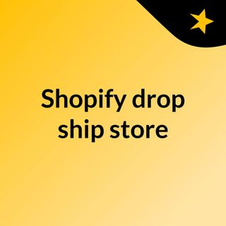 Start dropshipping business with Shopify Drop ship store