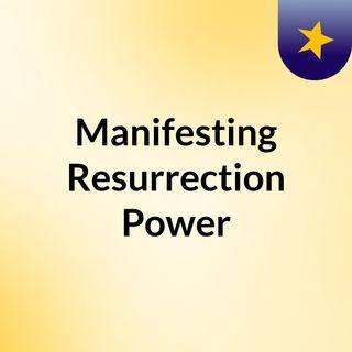 Manifesting Resurrection Power