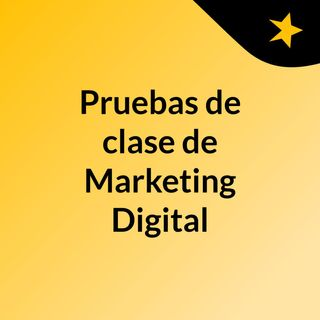 Pruebas de clase de Marketing Digital