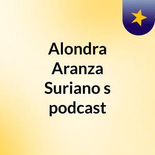Alondra Aranza Suriano's podcast