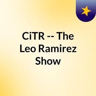 CiTR -- The Leo Ramirez Show