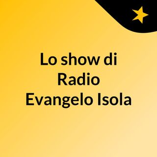 Lo show di Radio Evangelo Isola