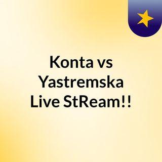 Konta vs Yastremska Live'StReam!!