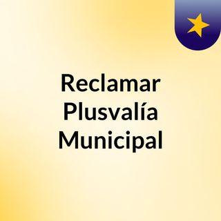 Reclamar Plusvalía Municipal