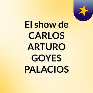 El show de CARLOS ARTURO GOYES PALACIOS