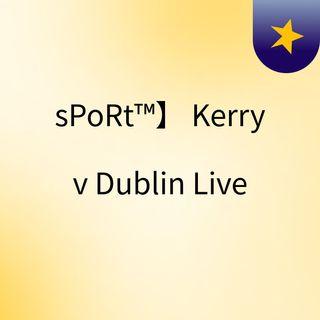 sPoRt™】 Kerry v Dublin Live