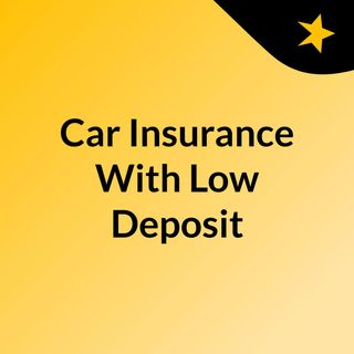 Car Insurance With Low Deposit