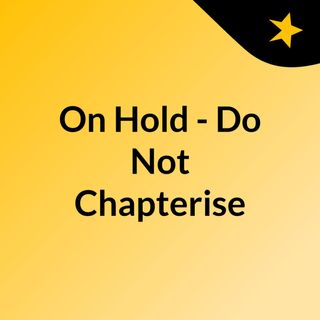 On Hold - Do Not Chapterise