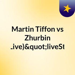 "Martin Tiffon vs Zhurbin (Live)""liveStr"