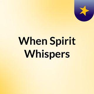 When Spirit Whispers