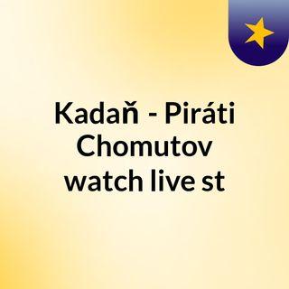 Kadaň - Piráti Chomutov watch live st