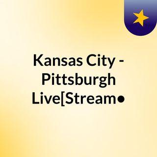Kansas City - Pittsburgh Live[Stream•