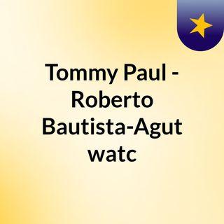 Tommy Paul - Roberto Bautista-Agut watc