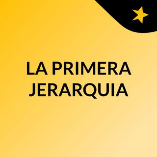 LA PRIMERA JERARQUIA