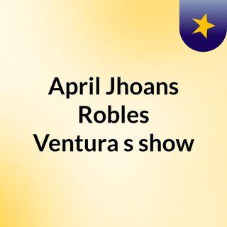 April Jhoans Robles Ventura's show