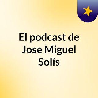 El podcast de Jose Miguel Solís