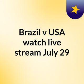 Brazil v USA watch live stream  July 29