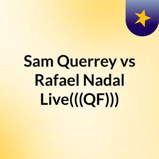 Sam Querrey vs Rafael Nadal Live(((QF)))