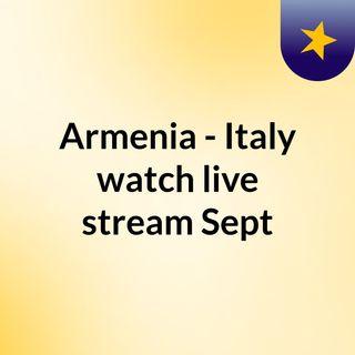 Armenia - Italy watch live stream  Sept