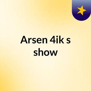 Arsen 4ik's show