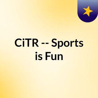 CiTR -- Sports is Fun