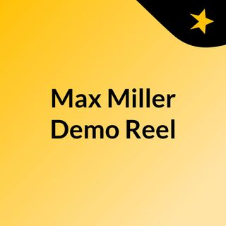 Max Miller Demo Reel