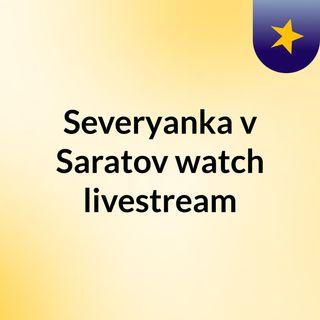 Severyanka v Saratov watch livestream