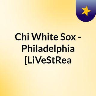 Chi White Sox - Philadelphia [LiVeStRea