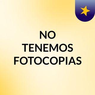 NO TENEMOS FOTOCOPIAS