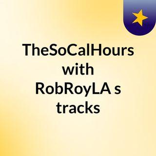 TheSoCalHours with RobRoyLA's tracks