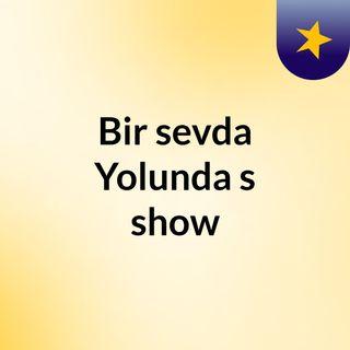 Bir sevda Yolunda's show