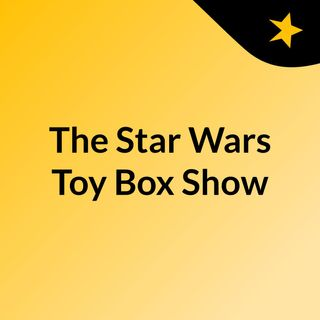The Star Wars Toy Box Show